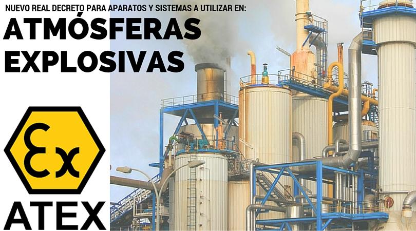 Se publica el nuevo Real Decreto 144/2016 para Atmósferas Explosivas (ATEX)