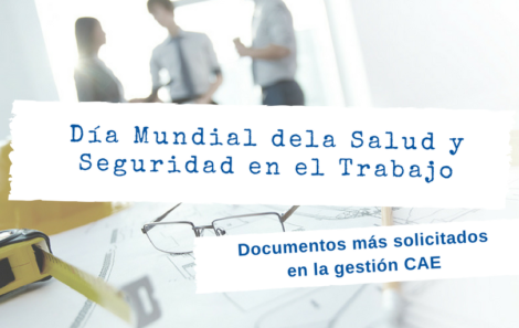 Día Mundial de la Seguridad y Salud en el Trabajo: documentos más importantes para la gestión CAE