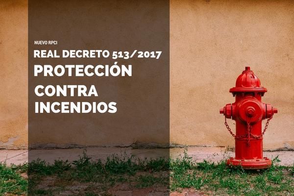 Entrada en vigor del nuevo Reglamento de instalaciones de protección contra incendios (RIPCI)